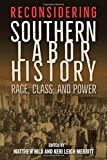 "Keri Leigh Merrit and Matthew Hild, eds., ""Reconsidering Southern Labor History: Race, Class, and Power"" (UP of Florida, 2018)"