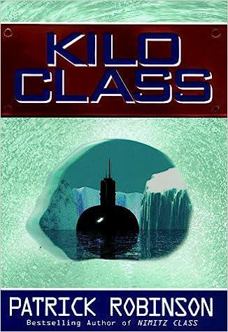 Kilo Class: Patrick Robinson: 9780060191290: Amazon com: Books