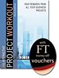img - for Project Workout: A Toolkit for Reaping the Rewards from All Your Business Projects book / textbook / text book