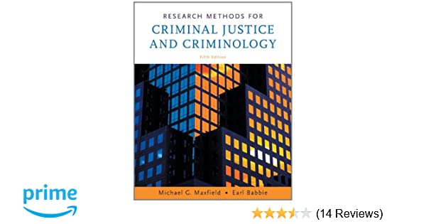 Research Methods For Criminal Justice And Criminology Michael G Maxfield Earl R Babbie 9780495094760 Amazon Books
