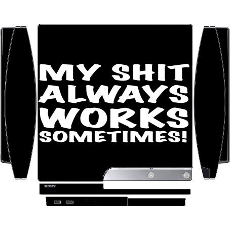 My Sh*t Always Works Sometimes Black Background Playstation 3 & PS3 Slim Vinyl Decal Sticker Skin by Moonlight Printing (Ps3 Cop Games)