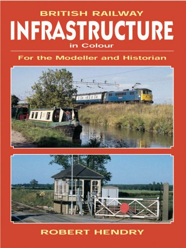 Download British Railway Infrastructure in Colour: For the Modeller and Historian PDF