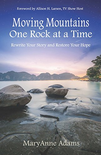 Moving Mountains One Rock at a Time: Rewrite Your Story and Restore Your Hope