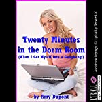 Twenty Minutes in the Dorm Room: When I Got Myself into a Gangbang!: A New Adult Erotica Story with Rough Group Sex | Amy Dupont