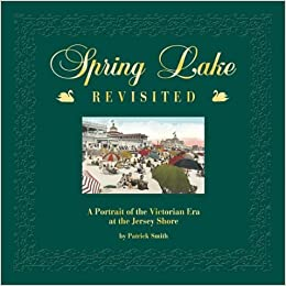 Book Spring Lake, Revisited: A Portrait of the Victorian Era at the Jersey Shore