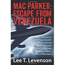 By Lee T. Levenson Mac Parker: Escape from Venezuela: Ex-Navy Seal Joins a Pair of Over the Hill Airline Pilots Forced [Paperback]