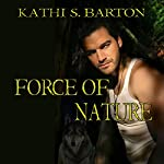 Force of Nature: Force of Nature, Book 1 | Kathi S. Barton