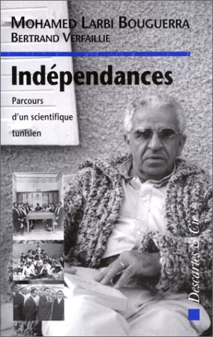 Independances: Parcours d'un scientifique tunisien (Collection Les passeurs de frontières) (French Edition) by Descartes