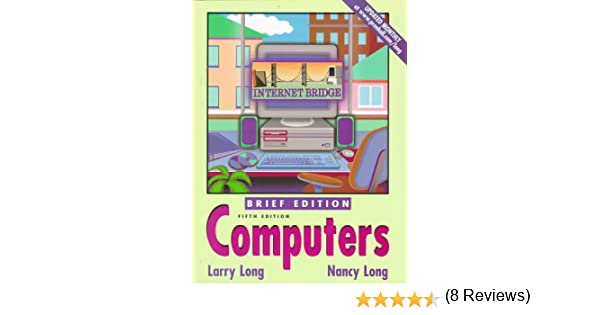 Amazon.com: Computers, Brief Edition (9780137556045): Larry Long ...
