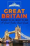 Great Britain: Where To Go, What To See - A Great Britain Travel Guide (Great Britain,London,Birmingham,Glasgow,Liverpool,Bristol,Manchester) (Volume 1)