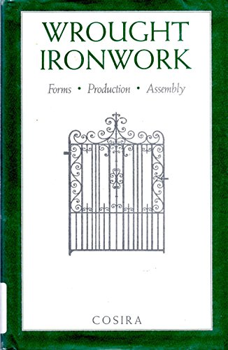 Wrought Ironwork: Forms, Production, Assembly