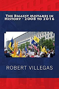 The Biggest Mistakes in History - 2008 to 2016 by [Villegas, Robert]