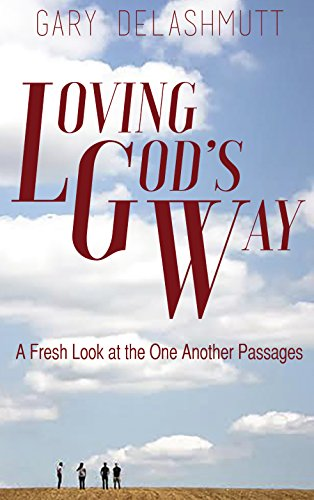 Loving God's Way: A Fresh Look at the One Another Passages