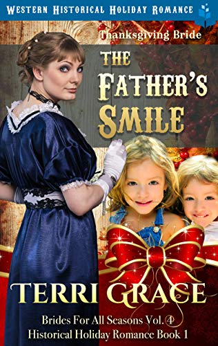 Thanksgiving Bride - The Father's Smile: Western Historical Holiday Romance (Brides For All Seasons Volume 4 Book 1) by [Grace, Terri]