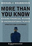 More Than You Know : Finding Financial Wisdom in Unconventional Places (Hardcover - Expanded Ed.)--by Michael J. Mauboussin [2007 Edition]