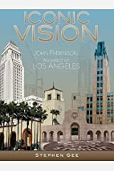 Iconic Vision: John Parkinson, Architect of Los Angeles Hardcover