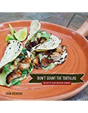 """""""Don't Count the Tortillas"""": The Art of Texas Mexican Cooking"""