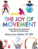 The Joy of Movement: Lesson Plans and Large-Motor Activities for Preschool and Kindergarten