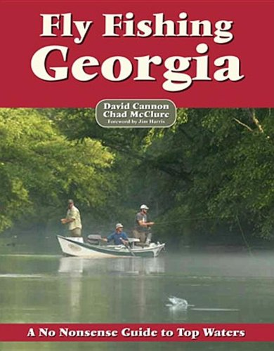 Fly Fishing Georgia: A No Nonsense Guide to Top Waters (No Nonsense Fly Fishing Guidebooks) (Best Fly Fishing In Wv)