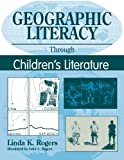 Geographic Literacy Through Children's Literature, Linda K. Rogers, 1563084392