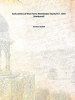 Early settlers of West Farms Westchester County N.Y. 1913 [Hardcover]
