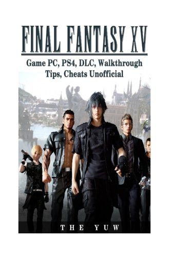 Price comparison product image Final Fantasy XV Game PC, PS4, DLC, Walkthrough Tips, Cheats Unofficial: Beat the Game & Get the Best Weapons!