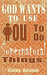 God Wants To Use You To Do Supernatural Things