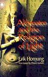 Akhenaten and the Religion of Light, Erik Hornung, 0801436583