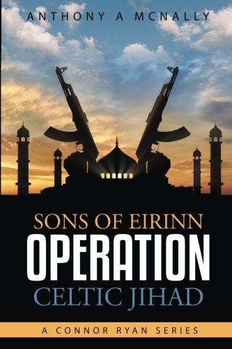 Sons of Eirinn Operation Celtic Jihad: A Conner Ryan Series (Volume 1)