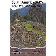 South America by RV: Chile, Peru, and Argentina