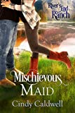 Mischievous Maid (River's End Ranch Book 15)
