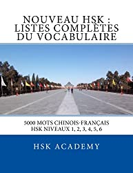 Nouveau HSK : Listes Complètes du Vocabulaire: Listes des mots des HSK niveaux 1, 2, 3, 4, 5, 6 (French Edition)