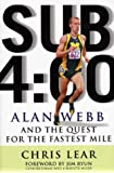 Sub 4:Oo: Alan Webb and the Quest for the Fastest Mile