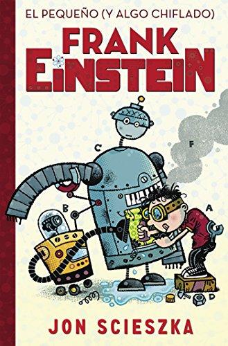 El pequeño (y algo chiflado) Frank Einstein / Frank Einstein and the Antimatter Motor: Book #1 (Serie Frank Einstein) (Spanish Edition) by Alfaguara Infantil