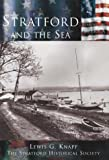 Stratford and the Sea, Lewis G. Knapp and Stratford Historical Society Staff, 0738523992