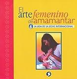 El Arte Femenino de Amamantar, La Liga de La Leche Internacional Staff, 9688603554