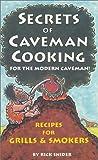 Secrets of Caveman Cooking for the Modern Caveman, Rick Snider, 1885590849