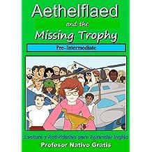 Aethelflaed and the Missing Trophy (Pre-Intermediate): Libro de Lectura y Actividades en Inglés, con Audio (B1). (Aethelflaed B1) (Spanish Edition)