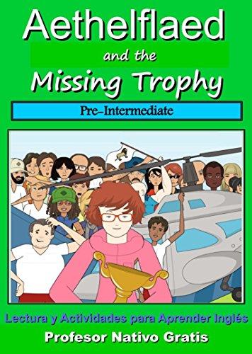 Aethelflaed and the Missing Trophy (Pre-Intermediate): Libro de Lectura y Actividades en Inglés, con Audio (B1)....