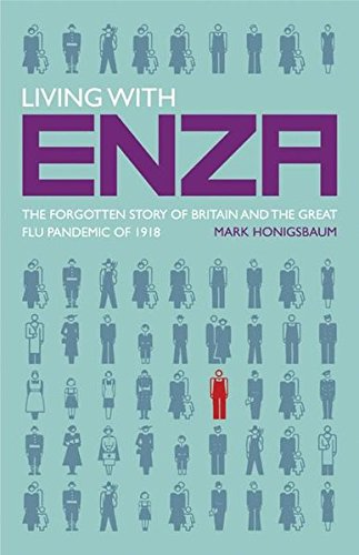 Living with Enza: The Forgotten Story of Britain and the Great Flu Pandemic of 1918 (Macmillan Science)