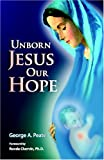 Unborn Jesus Our Hope, George A. Peate, 0919225314