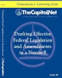 Drafting Effective Federal Legislation and Amendments in a Nutshell ~ Audio CD (Capitol Learning Audio Course)