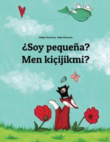 ¿Soy pequeña? Men kicijikmi?: Libro infantil ilustrado español-turcomano (Edicion bilingue) (Spanish Edition) [Philipp Winterberg] (Tapa Blanda)