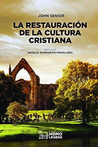 LA RESTAURACION DE LA CULTURA CRISTIANA  [SENIOR, JOHN] (Tapa Blanda)
