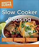 Slow Cooker Cooking: Time-Saving Tips for Letting Your Slow Cooker Cook for You! (Idiot's Guides)