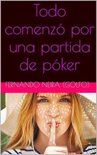 Todo comenzó por una partida de póker (Spanish Edition)