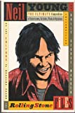 Neil Young, the Rolling Stone Files: The Ultimate Compendium of Interviews, Articles, Facts, and Opinions from the Files of Rolling Stone