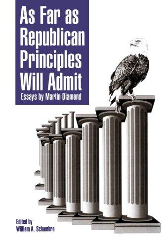 As Far As Republican Principles Will Admit: Essays By Martin Diamond (Aei Studies)