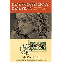 Dear Princess Grace, Dear Betty: The Memoir of a Romantic Feminist