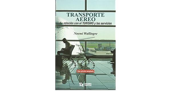 Amazon.com: TRANSPORTE AÉREO: SU RELACIÓN CON EL TURISMO Y LOS SERVICIOS (Spanish Edition) eBook: Noemí Wallingre: Kindle Store